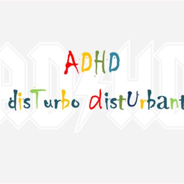 Adhd, il disturbo disturbante